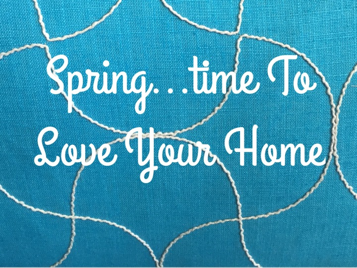 Springing In Love with Your Home//Can Your Home Really Be Everything You Want It To Be?