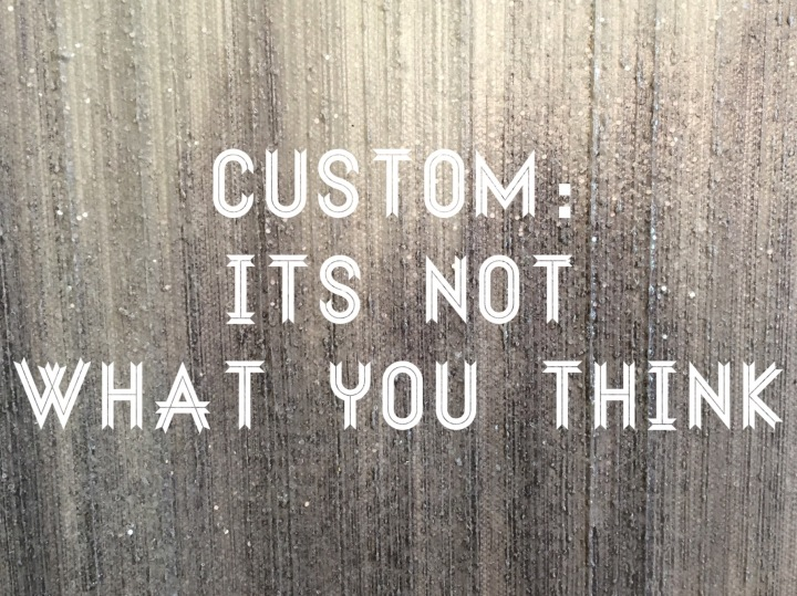 CUSTOM//It's NOT what youthink!